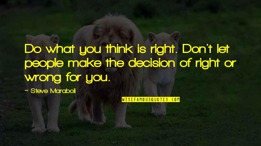 Don't Think Wrong Quotes By Steve Maraboli: Do what you think is right. Don't let
