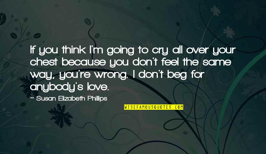 Don't Think Wrong Quotes By Susan Elizabeth Phillips: If you think I'm going to cry all