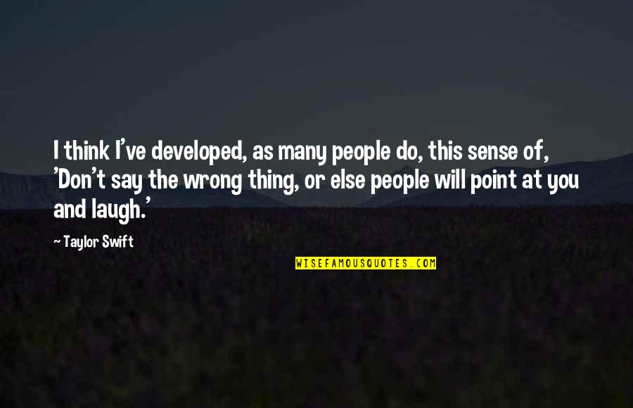 Don't Think Wrong Quotes By Taylor Swift: I think I've developed, as many people do,