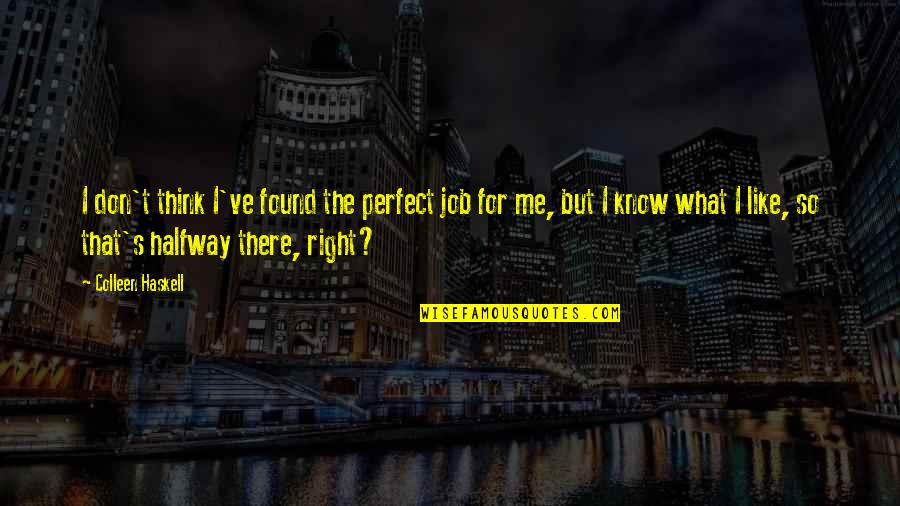 Don't Think You Are Perfect Quotes By Colleen Haskell: I don't think I've found the perfect job