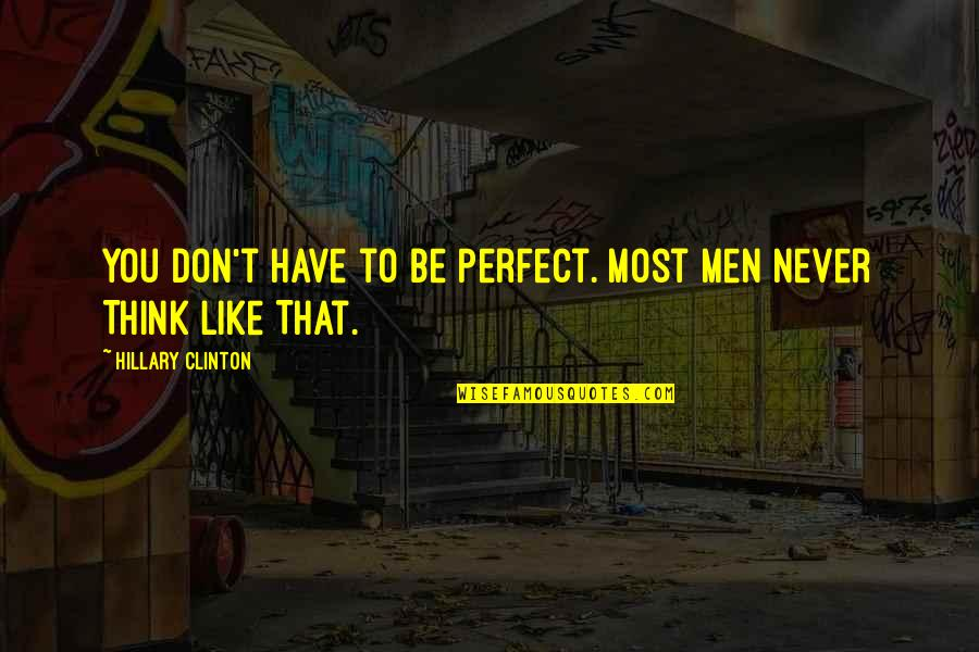 Don't Think You Are Perfect Quotes By Hillary Clinton: You Don't Have to Be Perfect. Most Men