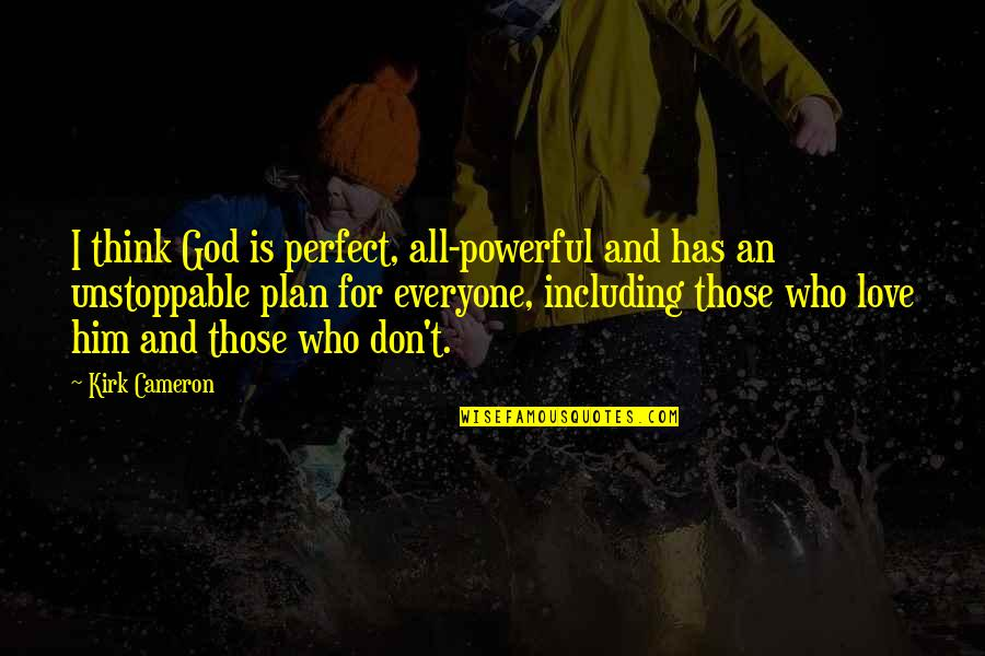 Don't Think You Are Perfect Quotes By Kirk Cameron: I think God is perfect, all-powerful and has