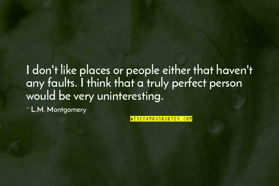 Don't Think You Are Perfect Quotes By L.M. Montgomery: I don't like places or people either that