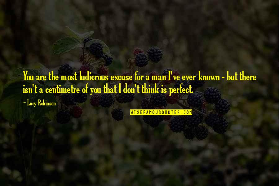 Don't Think You Are Perfect Quotes By Lucy Robinson: You are the most ludicrous excuse for a