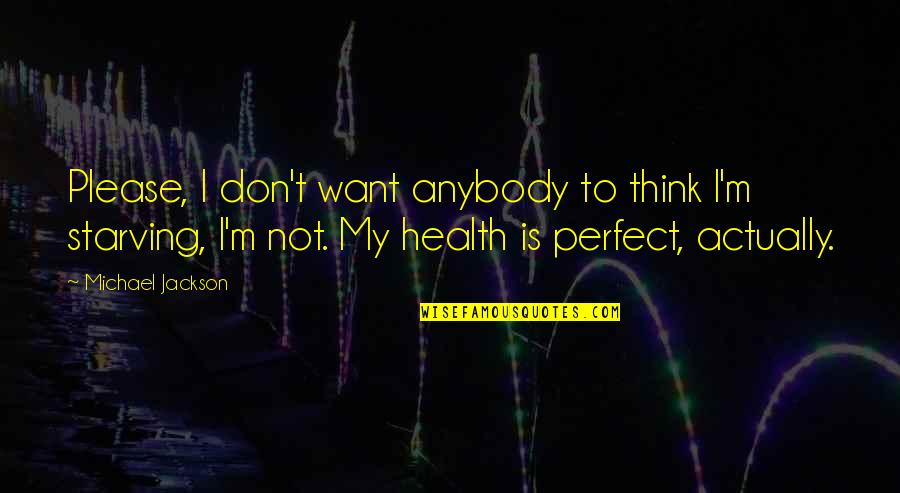 Don't Think You Are Perfect Quotes By Michael Jackson: Please, I don't want anybody to think I'm