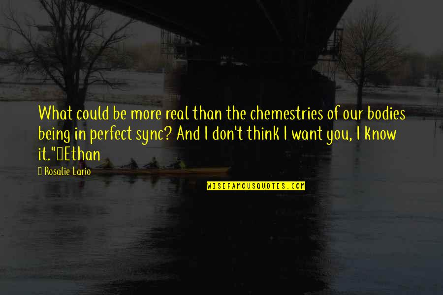 Don't Think You Are Perfect Quotes By Rosalie Lario: What could be more real than the chemestries