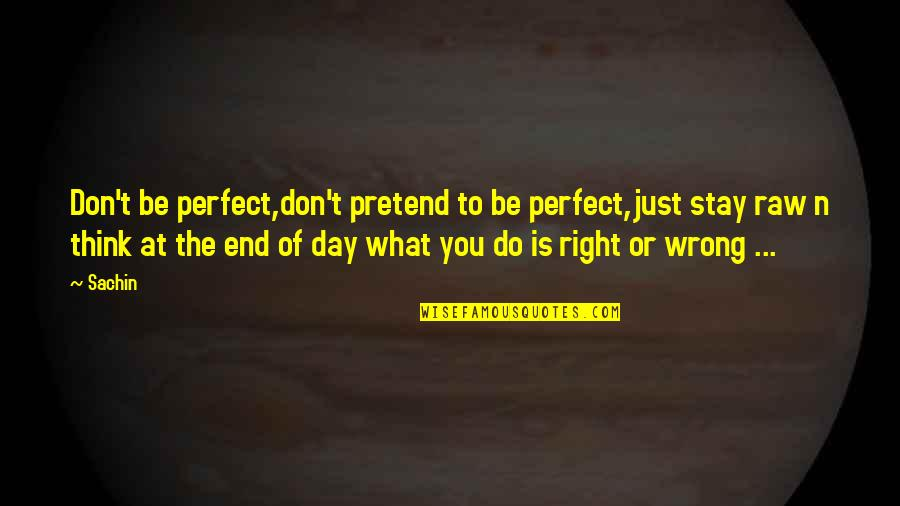 Don't Think You Are Perfect Quotes By Sachin: Don't be perfect,don't pretend to be perfect,just stay
