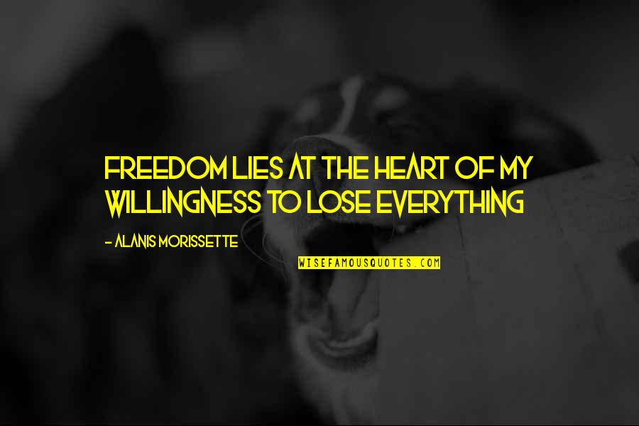 Don't Trespass Quotes By Alanis Morissette: Freedom lies at the heart of my willingness