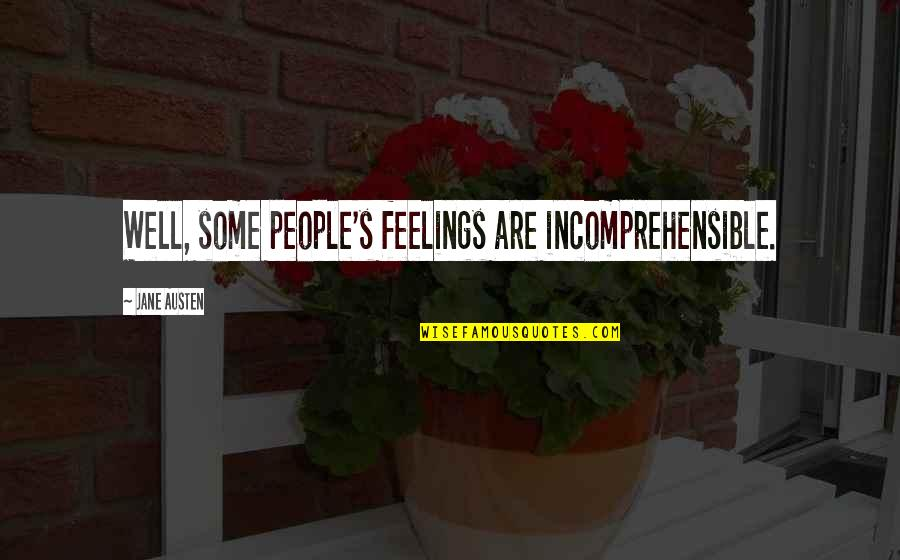 Don't Trespass Quotes By Jane Austen: Well, some people's feelings are incomprehensible.