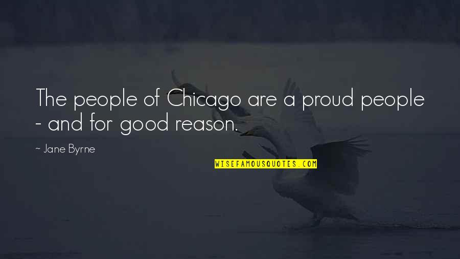 Don't Trespass Quotes By Jane Byrne: The people of Chicago are a proud people
