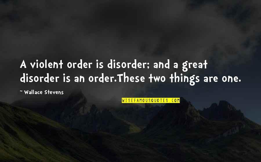 Don't Trespass Quotes By Wallace Stevens: A violent order is disorder; and a great