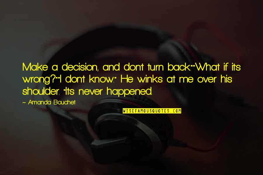 "Don't Turn Back Quotes By Amanda Bouchet: Make a decision, and don't turn back.""""What if"
