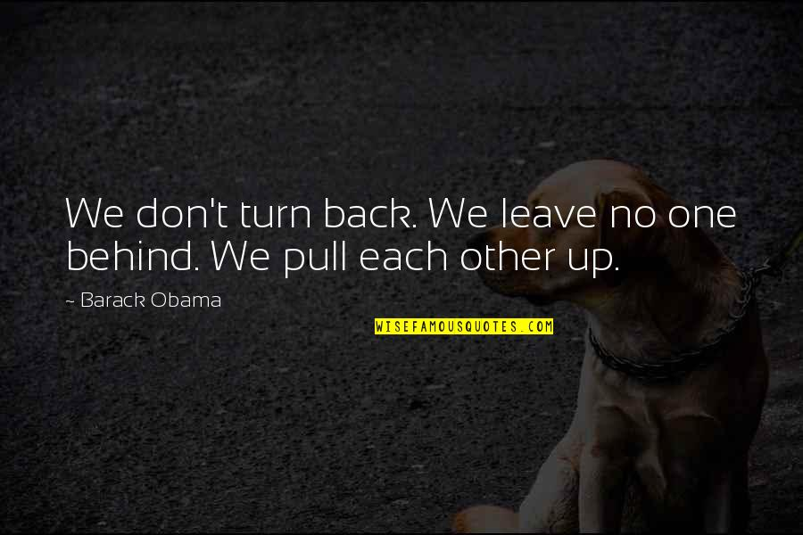 Don't Turn Back Quotes By Barack Obama: We don't turn back. We leave no one