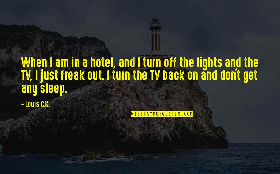 Don't Turn Back Quotes By Louis C.K.: When I am in a hotel, and I