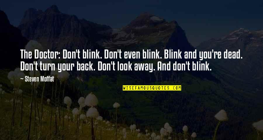Don't Turn Back Quotes By Steven Moffat: The Doctor: Don't blink. Don't even blink. Blink