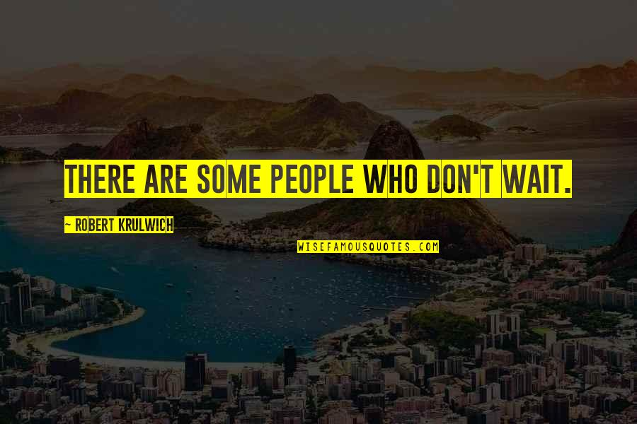 Dont Wait Too Much Quotes Top 34 Famous Quotes About Dont Wait