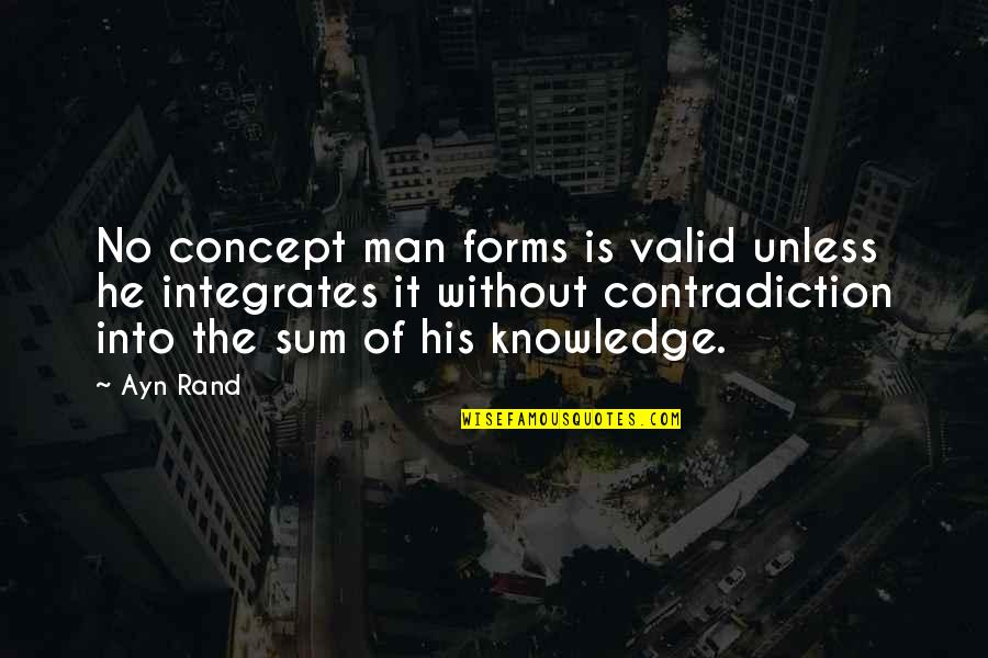 Don't Wanna Go Back To School Quotes By Ayn Rand: No concept man forms is valid unless he