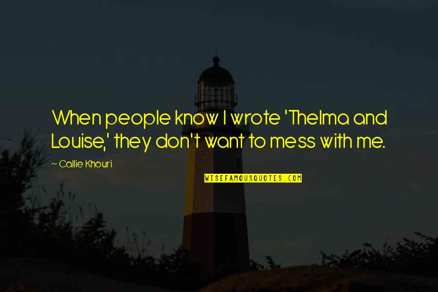 Don't Want To Mess This Up Quotes By Callie Khouri: When people know I wrote 'Thelma and Louise,'