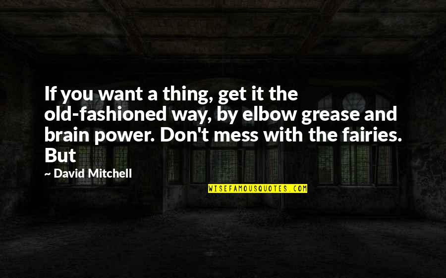 Don't Want To Mess This Up Quotes By David Mitchell: If you want a thing, get it the