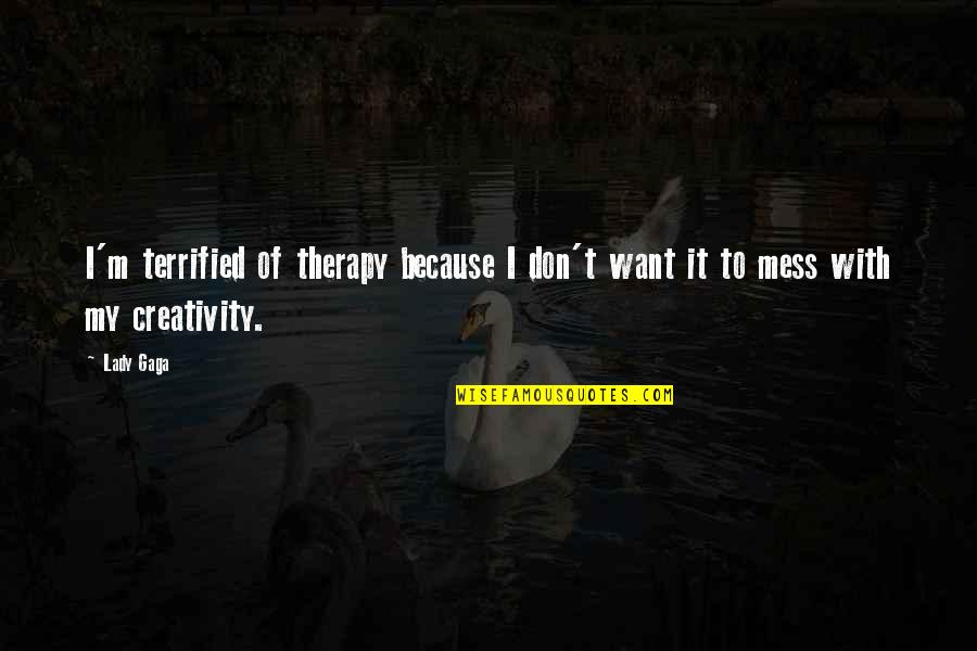 Don't Want To Mess This Up Quotes By Lady Gaga: I'm terrified of therapy because I don't want