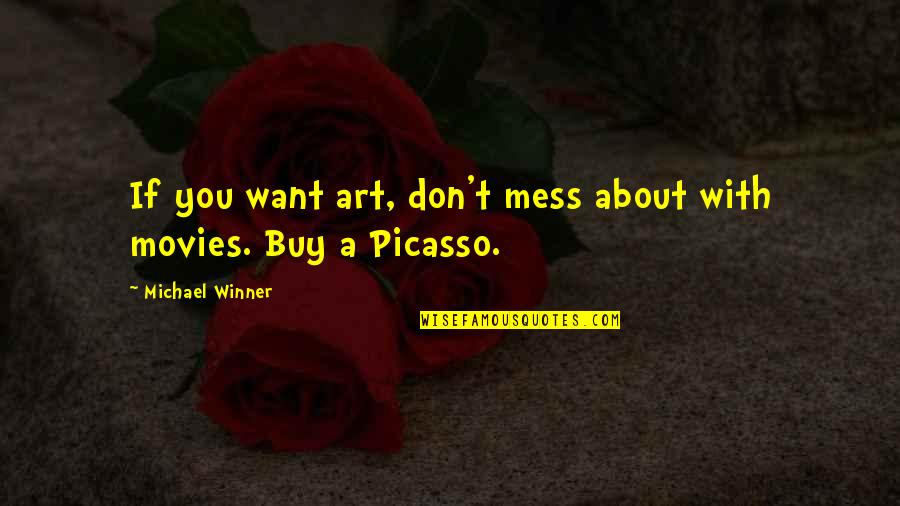 Don't Want To Mess This Up Quotes By Michael Winner: If you want art, don't mess about with
