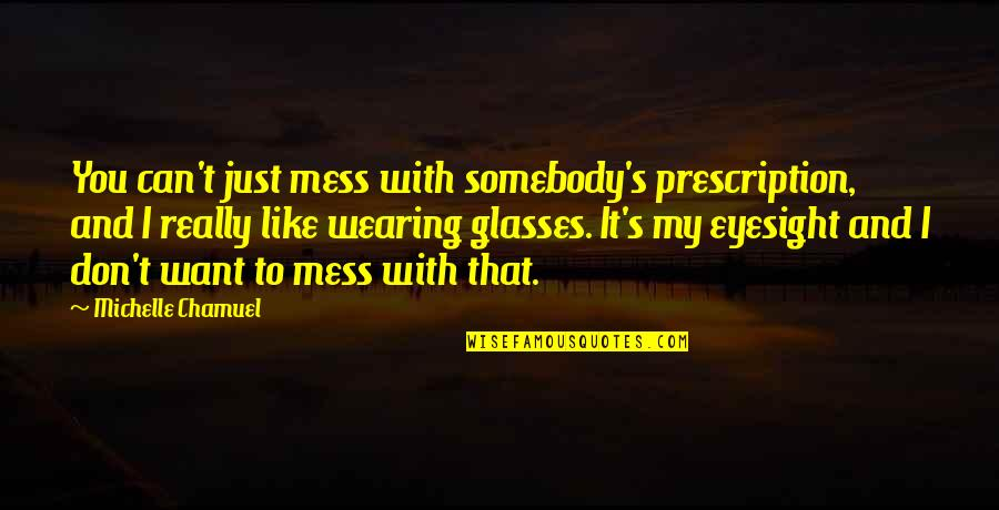Don't Want To Mess This Up Quotes By Michelle Chamuel: You can't just mess with somebody's prescription, and