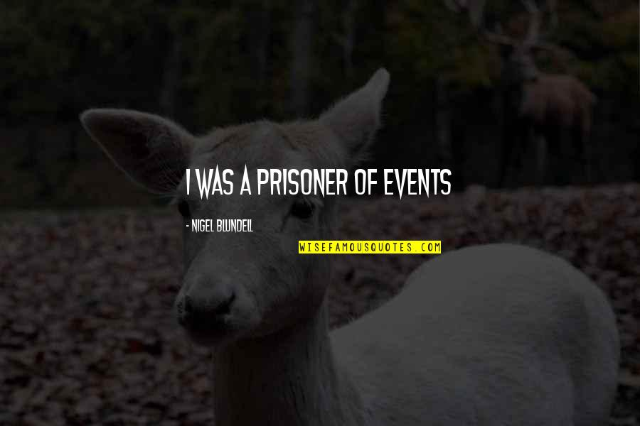 Don't Want To Mess This Up Quotes By Nigel Blundell: i was a prisoner of events