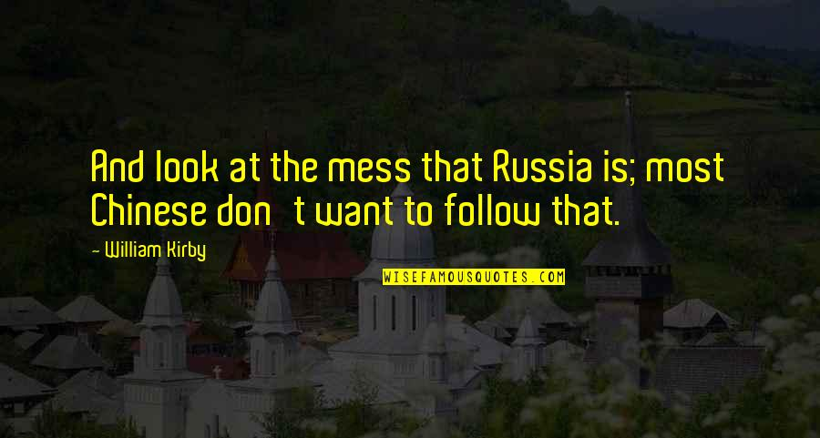 Don't Want To Mess This Up Quotes By William Kirby: And look at the mess that Russia is;