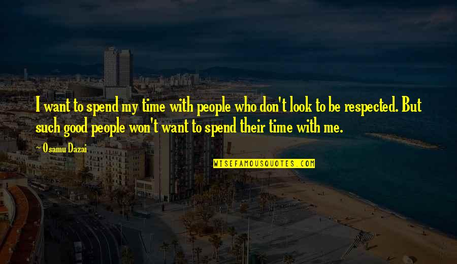 Don't Want To Spend Time With Me Quotes By Osamu Dazai: I want to spend my time with people