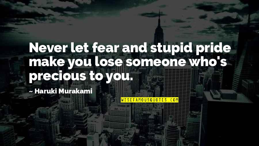 Don't Want To Talk To Anybody Quotes By Haruki Murakami: Never let fear and stupid pride make you