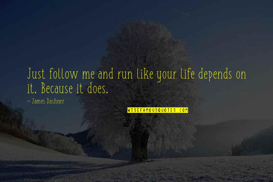 Don't Want To Talk To Anybody Quotes By James Dashner: Just follow me and run like your life