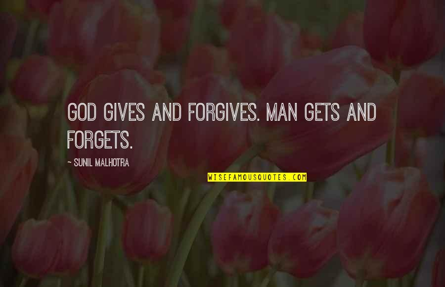 Don't Want To Talk To Anybody Quotes By Sunil Malhotra: God gives and forgives. Man gets and forgets.