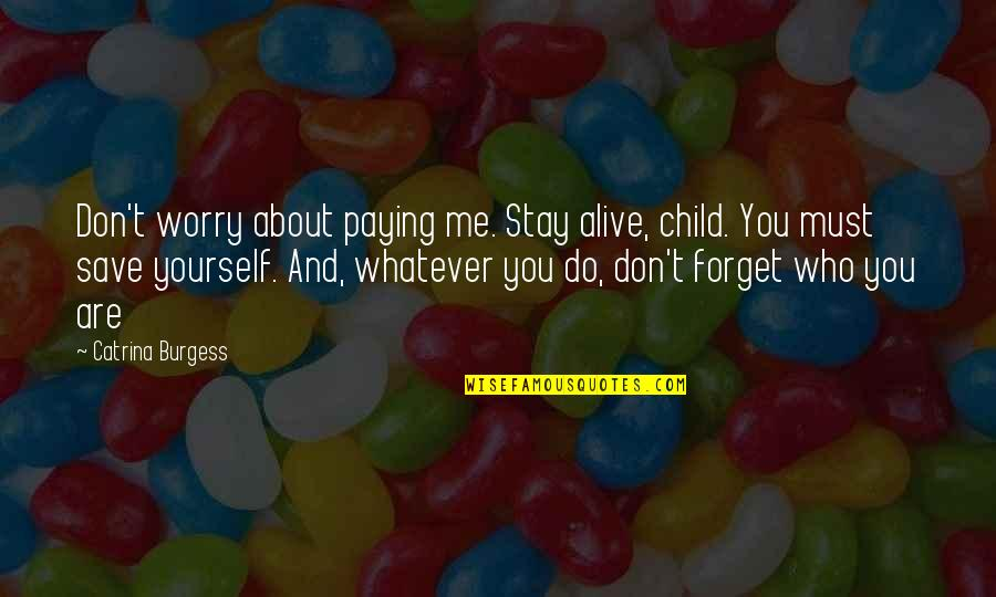 Don't Worry About Me Quotes By Catrina Burgess: Don't worry about paying me. Stay alive, child.