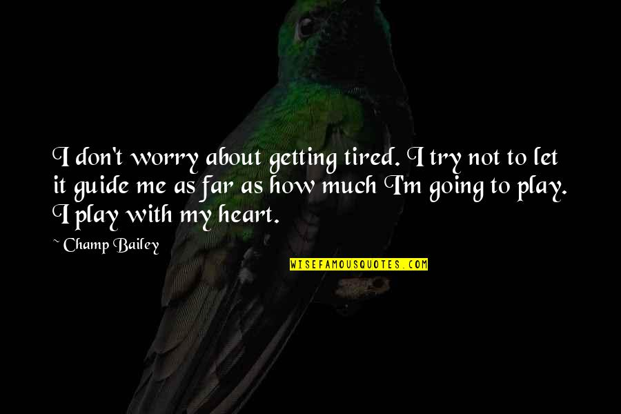 Don't Worry About Me Quotes By Champ Bailey: I don't worry about getting tired. I try