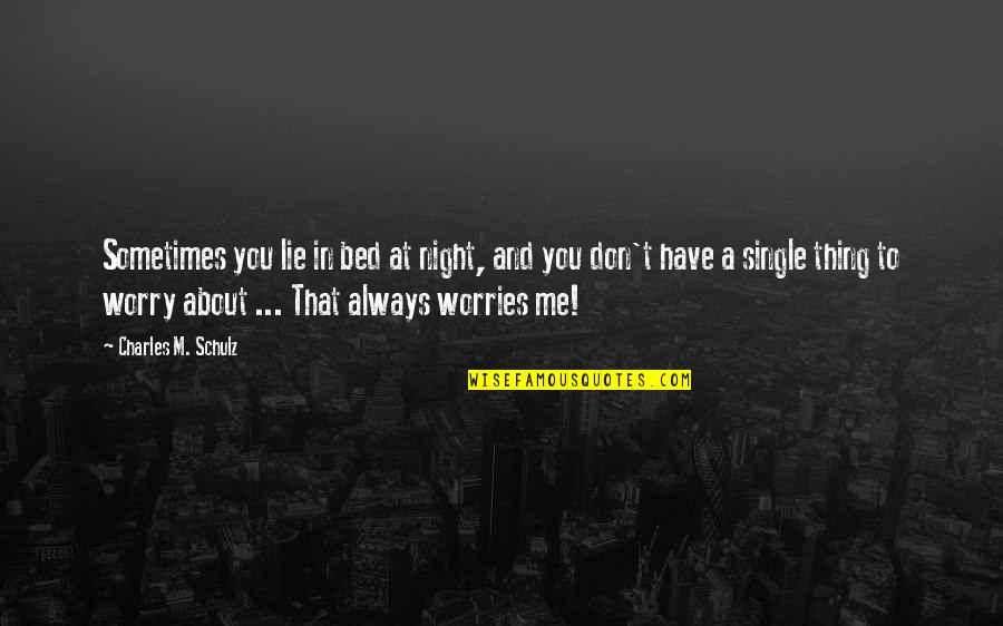 Don't Worry About Me Quotes By Charles M. Schulz: Sometimes you lie in bed at night, and