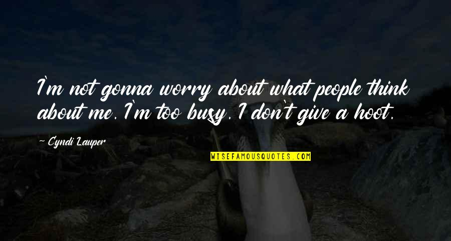 Don't Worry About Me Quotes By Cyndi Lauper: I'm not gonna worry about what people think