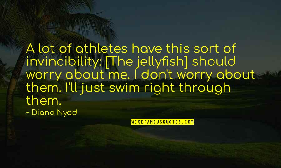 Don't Worry About Me Quotes By Diana Nyad: A lot of athletes have this sort of