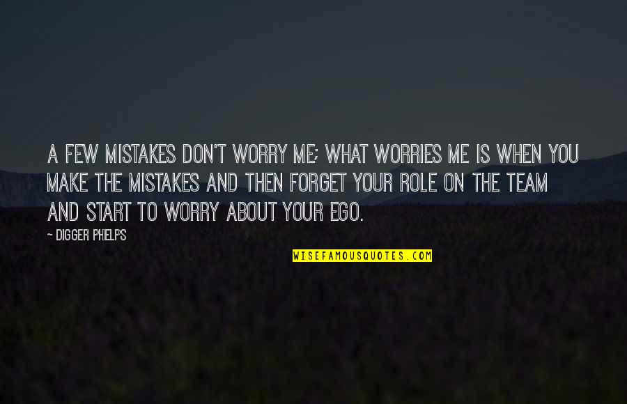 Don't Worry About Me Quotes By Digger Phelps: A few mistakes don't worry me; what worries