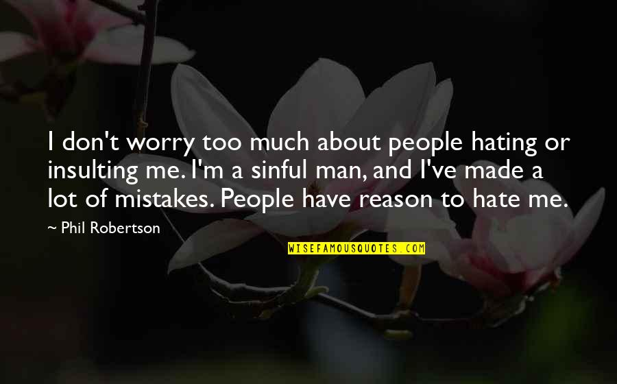 Don't Worry About Me Quotes By Phil Robertson: I don't worry too much about people hating