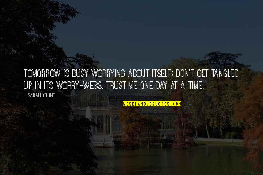 Don't Worry About Me Quotes By Sarah Young: Tomorrow is busy worrying about itself; don't get