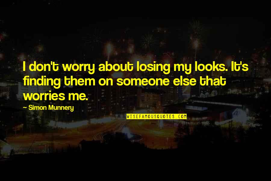 Don't Worry About Me Quotes By Simon Munnery: I don't worry about losing my looks. It's