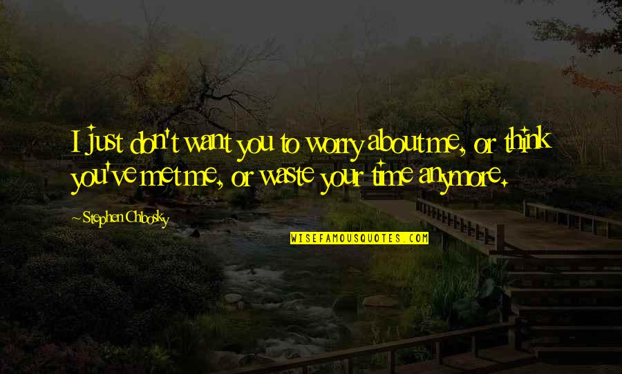 Don't Worry About Me Quotes By Stephen Chbosky: I just don't want you to worry about