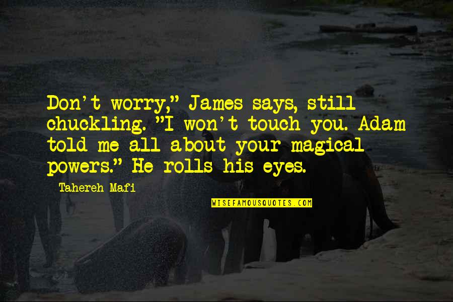 "Don't Worry About Me Quotes By Tahereh Mafi: Don't worry,"" James says, still chuckling. ""I won't"