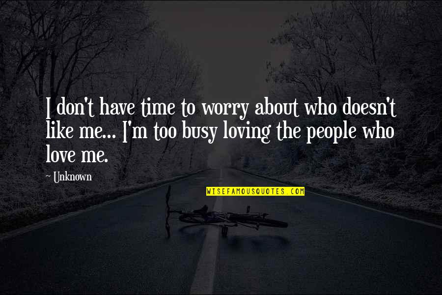 Don't Worry About Me Quotes By Unknown: I don't have time to worry about who