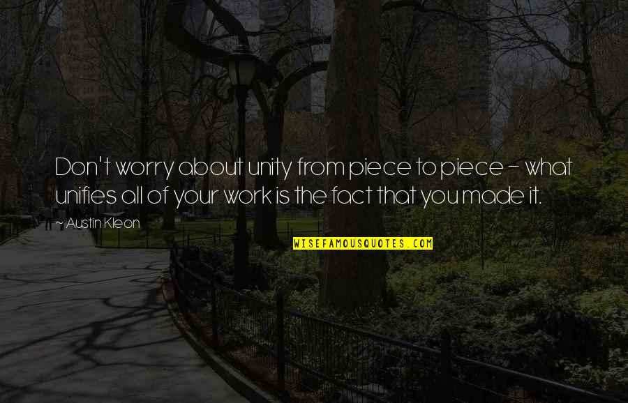 Don't Worry About Work Quotes By Austin Kleon: Don't worry about unity from piece to piece