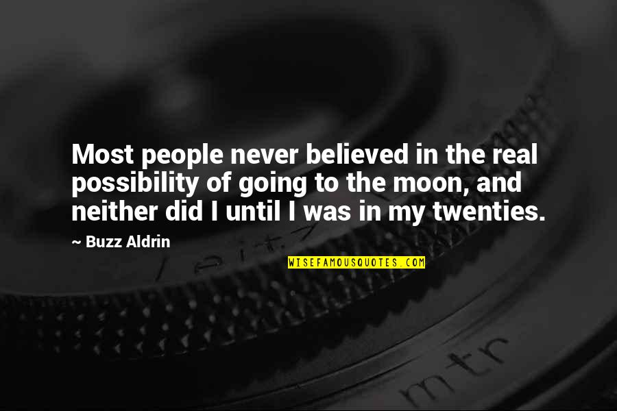 Don't Worry About Work Quotes By Buzz Aldrin: Most people never believed in the real possibility