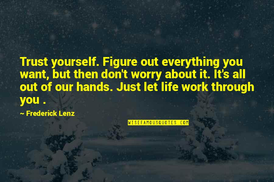 Don't Worry About Work Quotes By Frederick Lenz: Trust yourself. Figure out everything you want, but
