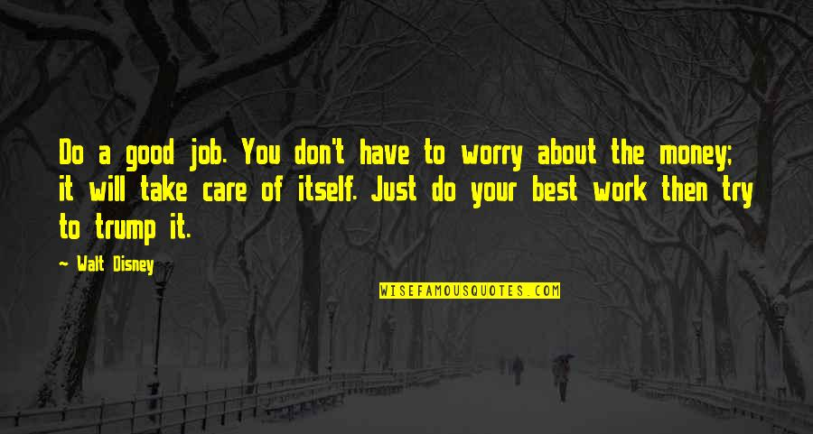 Don't Worry About Work Quotes By Walt Disney: Do a good job. You don't have to