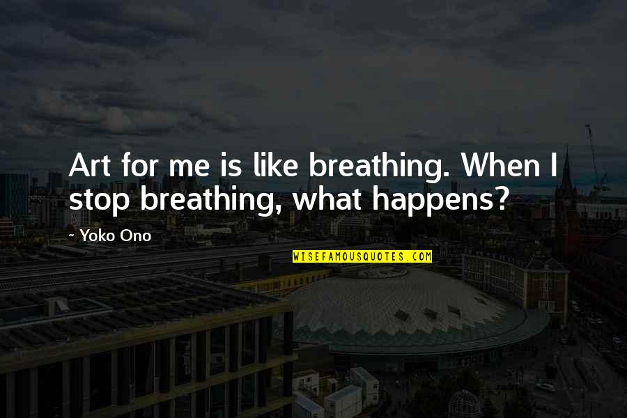 Don't Worry About Work Quotes By Yoko Ono: Art for me is like breathing. When I