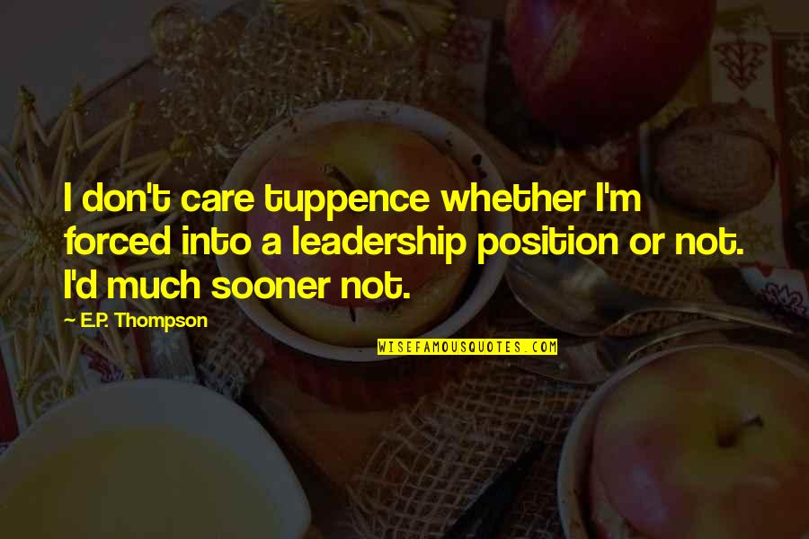 Dont Worry Bout It Quotes By E.P. Thompson: I don't care tuppence whether I'm forced into